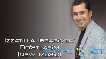 Izzatilla Ibragimov - Do'stlarim (new music)