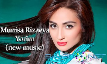 Munisa Rizaeva - Yorim (new music)