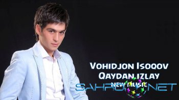 Vohidjon Isoqov - Qaydan izlay (new music)