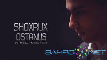 Shoxrux ft Irina Abbasova - Ostanus (new music)