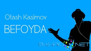 Otash Kasimov - Befoyda (new music)