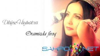Dilafruz Hayitmatova - Oramizda firoq (new music)