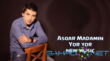 Asqar Madamin - Yor yor (new music)