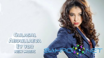 Gulasal Abdullaeva - Ey yor (new music)