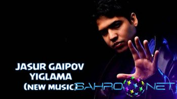 Jasur Gaipov - Yiglama (new music)