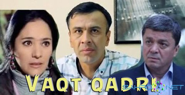 Сериал Vaqt Qadri / Вакт Кадри Yangi Milliy Seriallar 2015