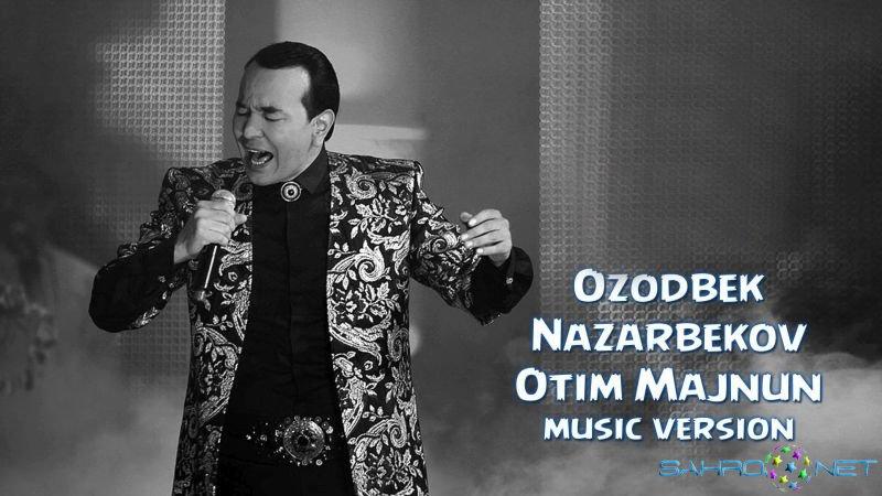 Ozodbek Nazarbekov - Otim Majnun 2015