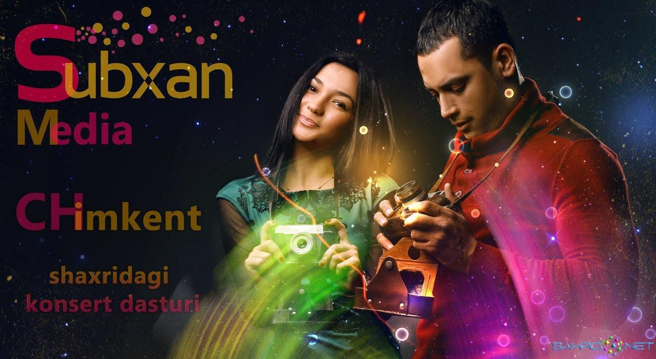 Subxan media - Chimkent shaxridagi konsert dasturi 2014