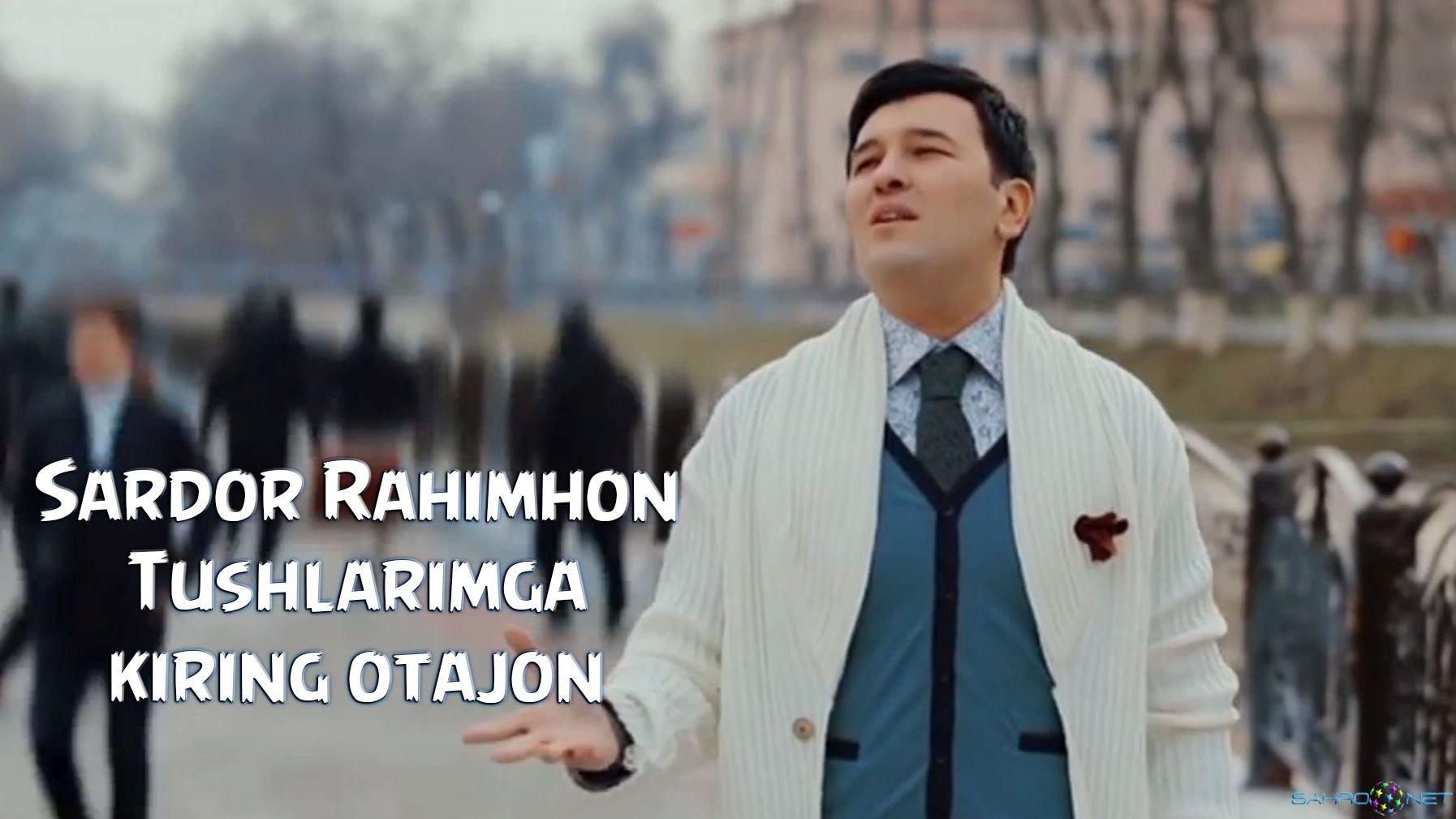 Sardor Rahimhon - Tushlarimga kiring otajon 2015 Узбекские Клип Скачать Новинки