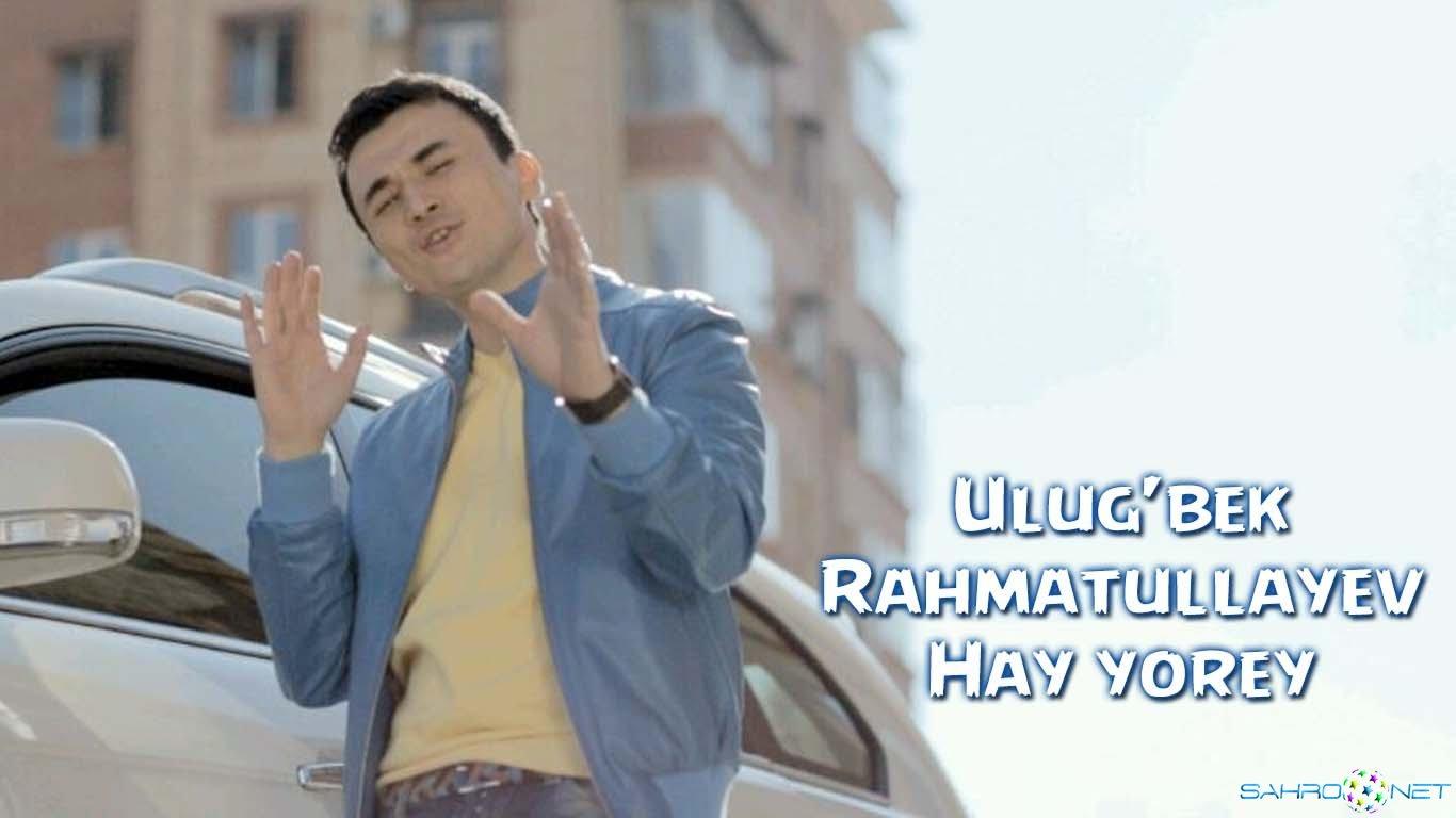 Ulug'bek Rahmatullayev - Hay Yorey 2015 HD Video Uzb Klip