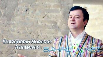 Sharofiddin Murodov - Ayrilmasin