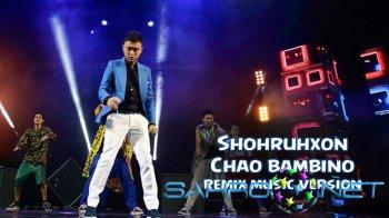 Shohruhxon - Chao bambino (remix music)