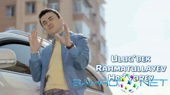 Ulug'bek Rahmatullayev - Hay yorey