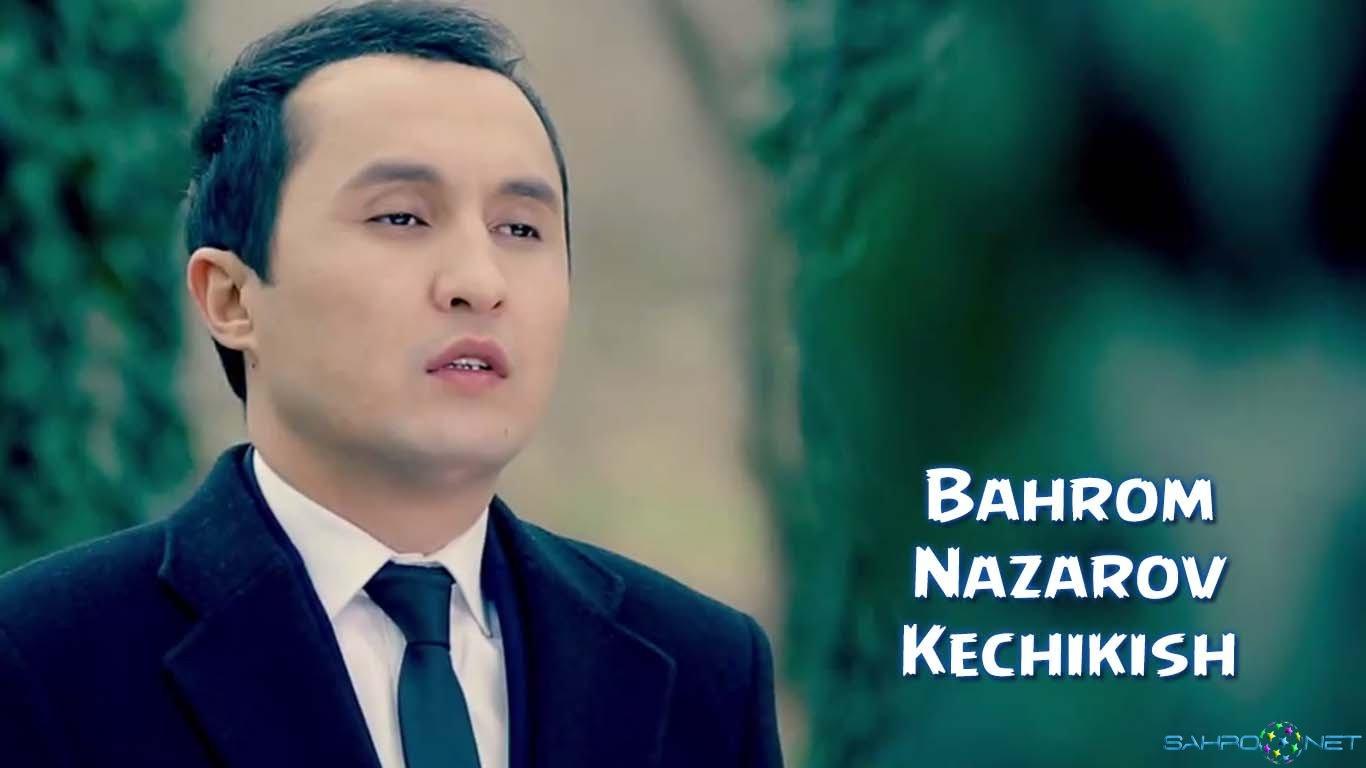 Bahrom Nazarov - Kechikish Yangi Uzbek Klip 2015