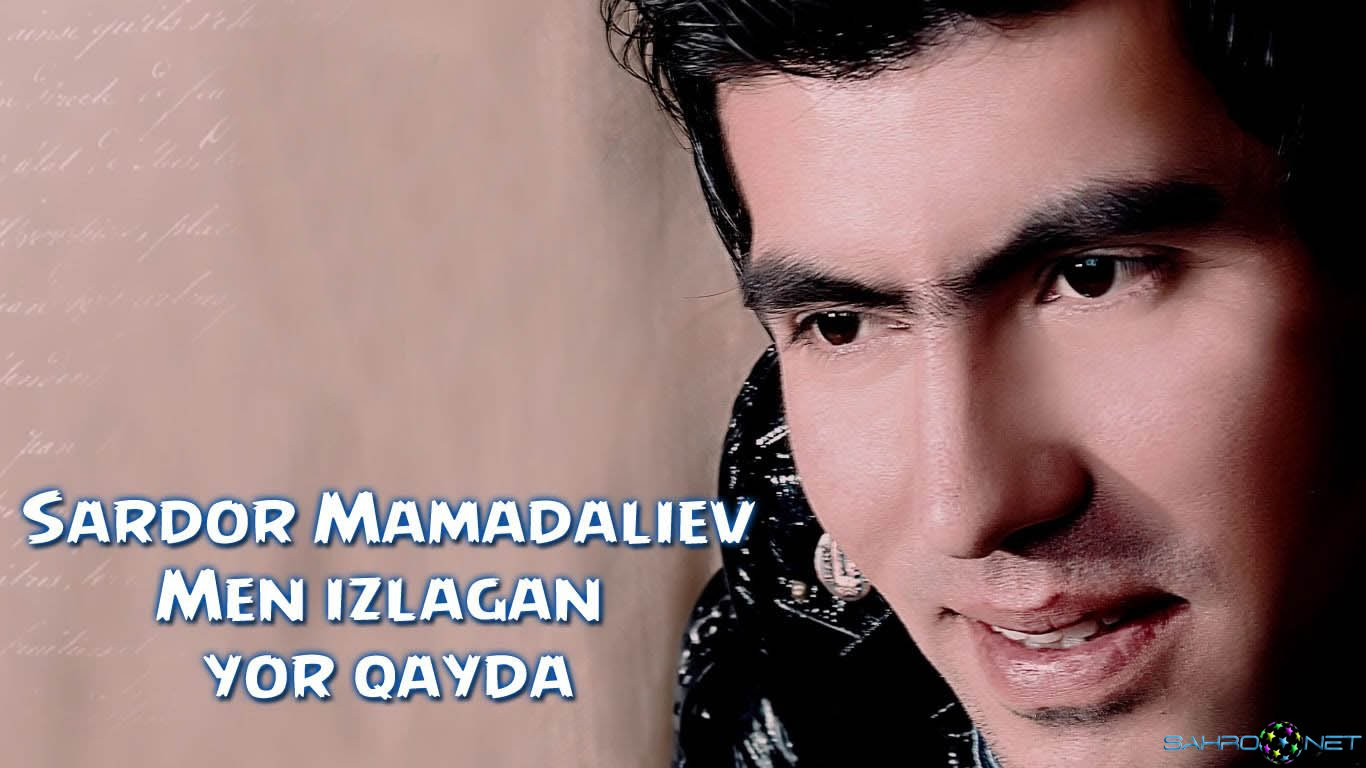 Sardor Mamadaliyev - Men izlagan yor qayda 2015