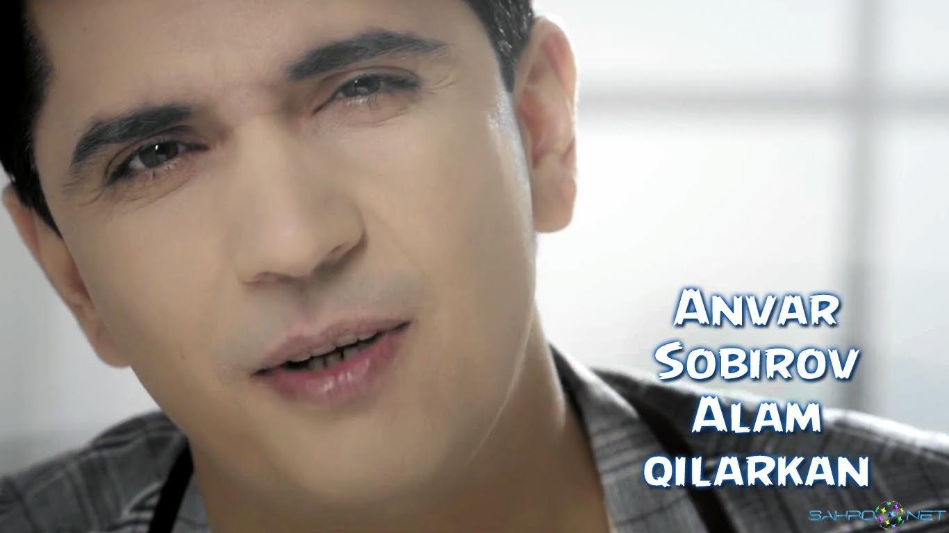 Anvar Sobirov - Alam qilarkan 2015 Янги Узбек Клип
