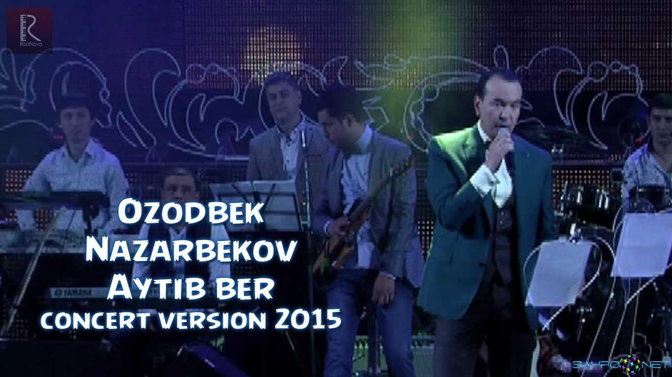 Ozodbek Nazarbekov 2015 - Aytib ber (Koncert version) 2015