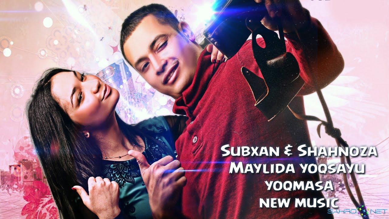 Subxan & Shaxnoza - Maylida yoqsayu yoqmasa (new music) 2015