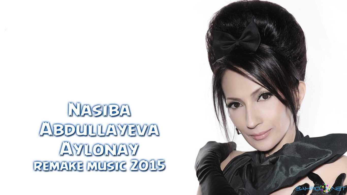 Nasiba Abdullayeva - Aylonay (remake music) 2015