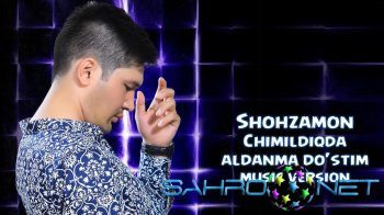 Shohzamon - Chimildiqda aldanma do'stim (new music)