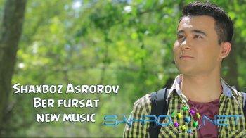 Shaxboz Asrorov - Ber fursat (new music)