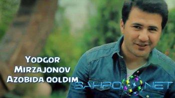 Yodgor Mirzajonov - Azobida qoldim