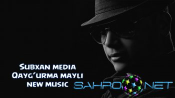 Subxan media - Qayg'urma mayli (new music)