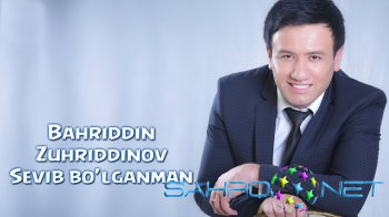 Bahriddin Zuhriddinov - Sevib bo'lganman (new music)