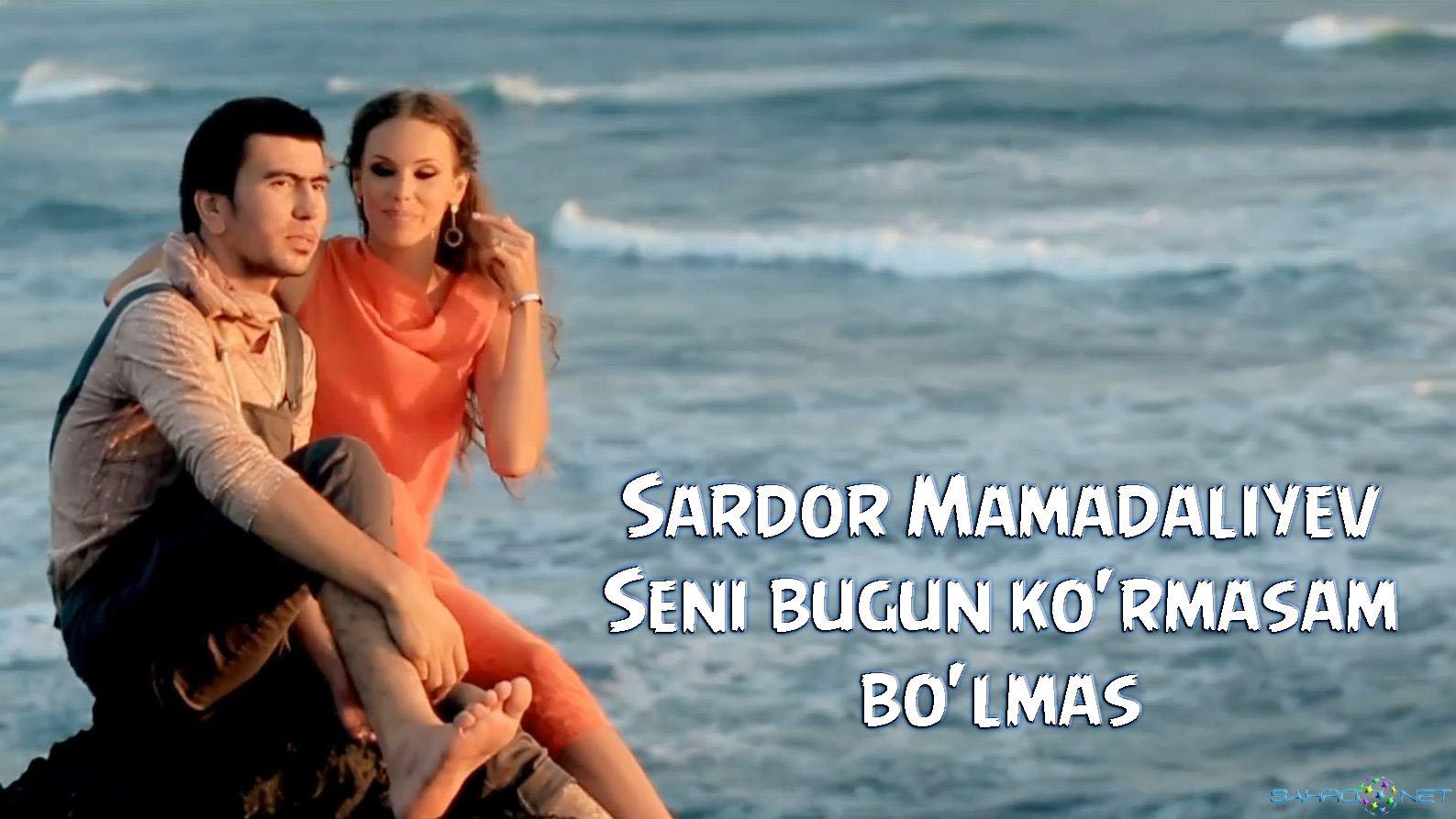 Sardor Mamadaliyev 2015 - Seni bugun ko'rmasam bo'lmas 2015