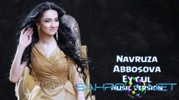 Navruza Abbosova - Ey gul (new music)