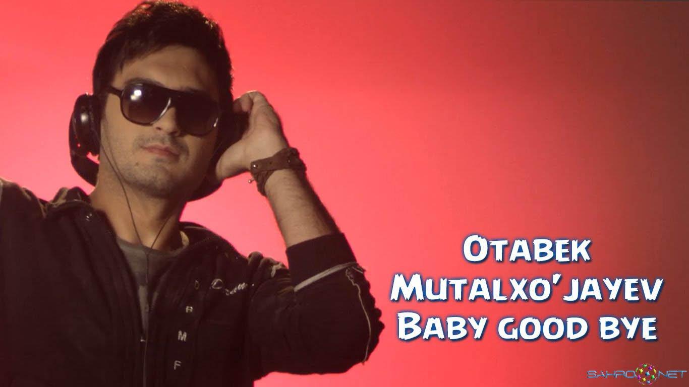Otabek Mutalxo'jayev - Baby good bye | 2015