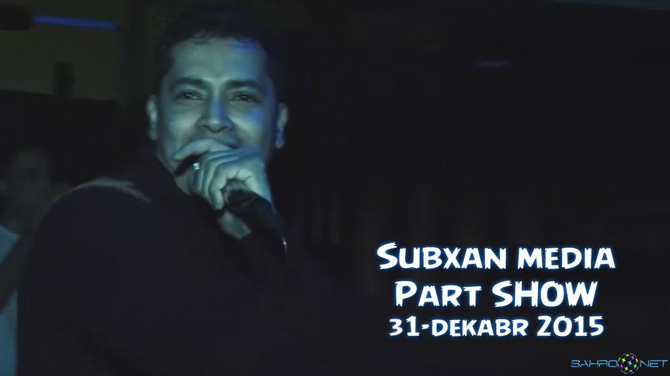 Subxan media - Part SHOW 2016 узбек клип