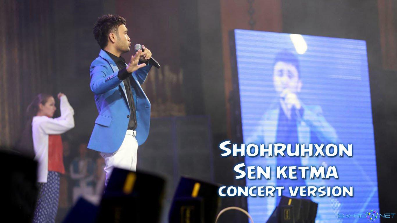 Shohruhxon 2016 - Sen ketma (Konsert version)