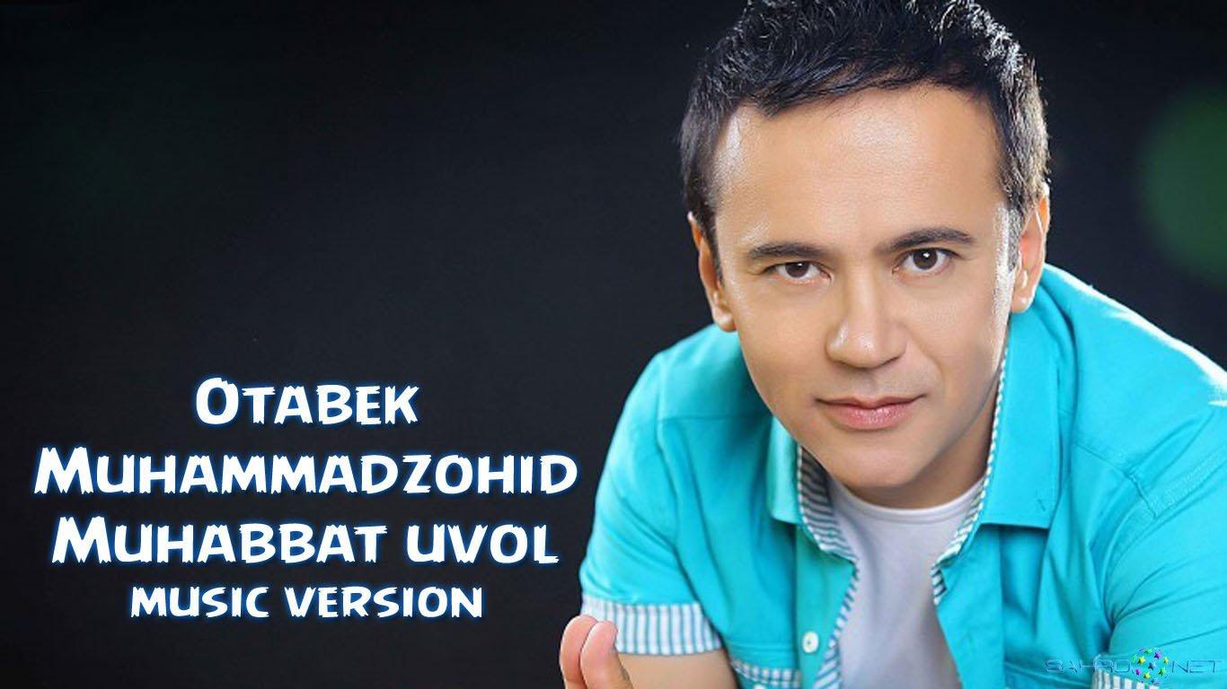 Otabek Muhammadzohid - Muhabbat uvol (new music) 2016