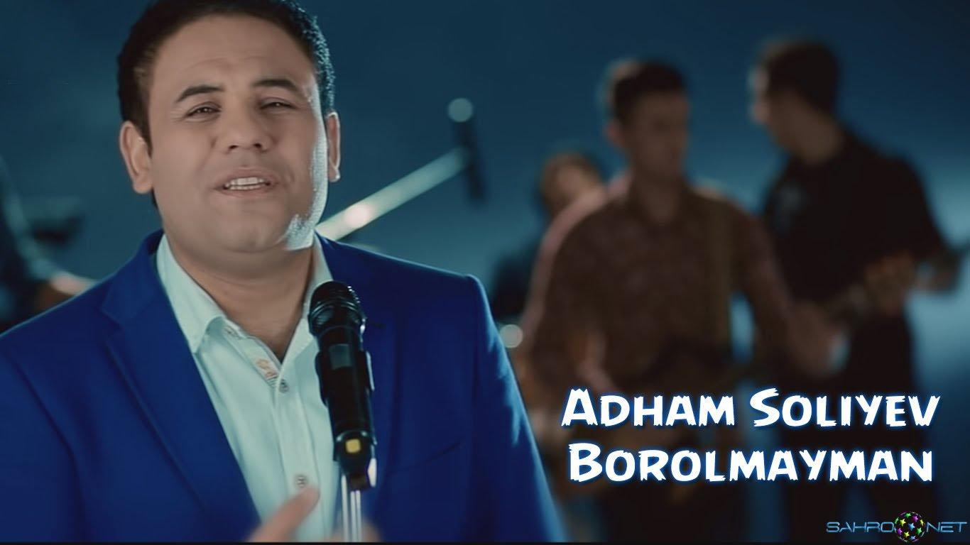 Adham Soliyev - Borolmayman 2016