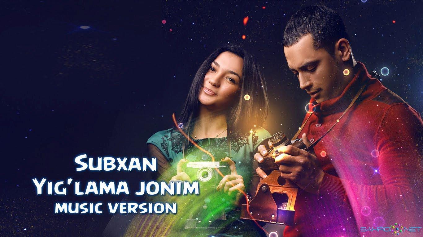 Subxan 2016 Yig'lama jonim (new music)
