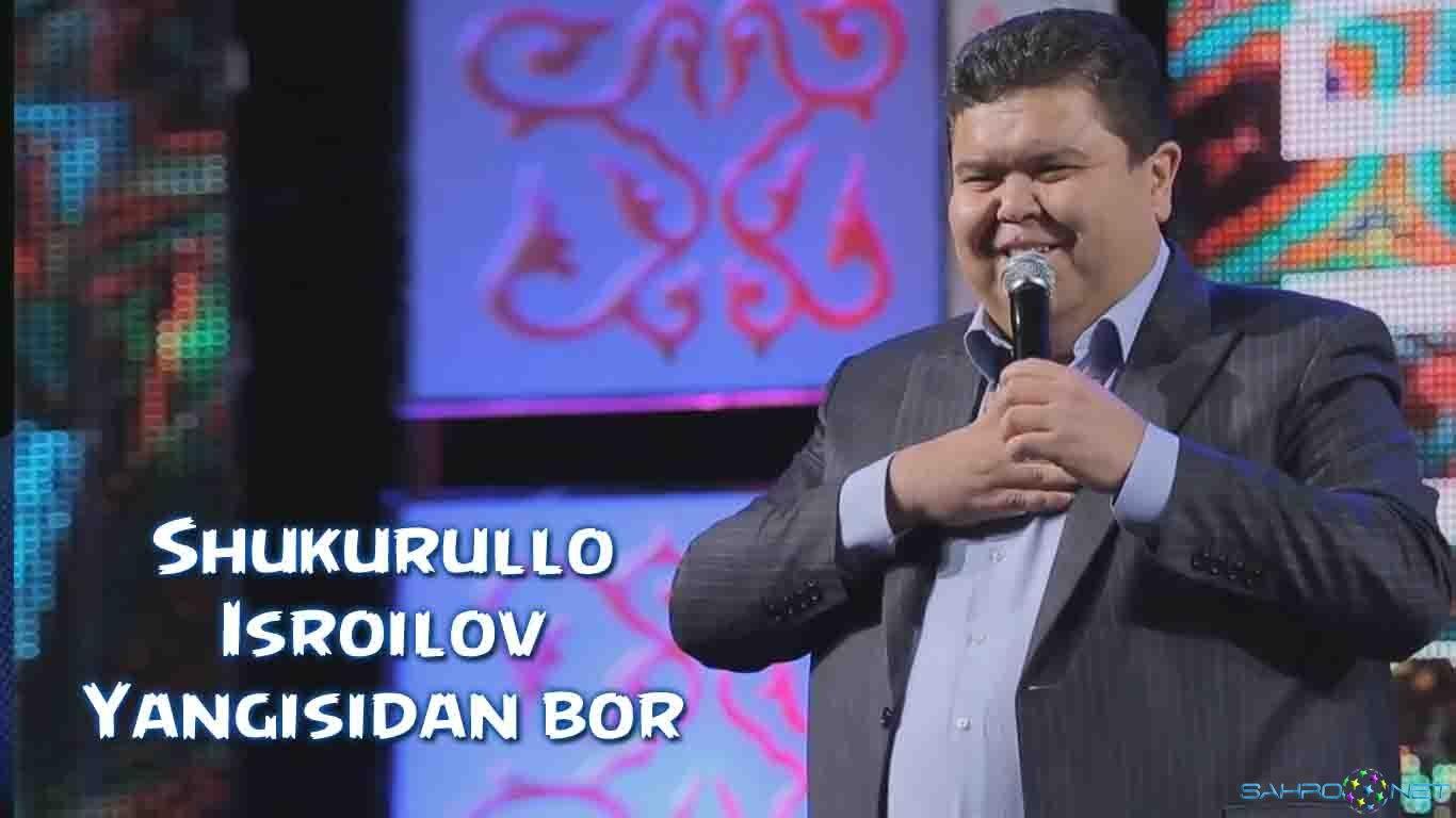 Shukurullo Isroilov 2016 - Yangisidan bor