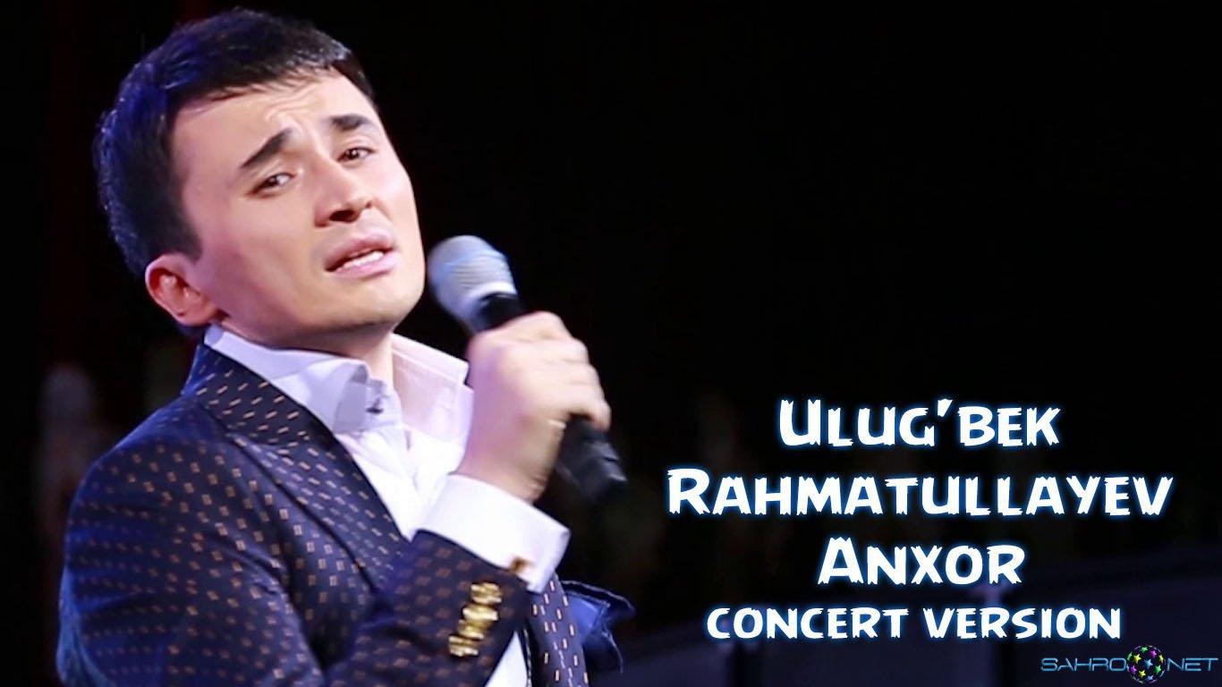 Ulug'bek Rahmatullayev - Anxor (konsert version) 2016