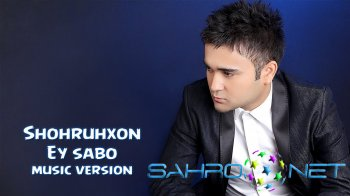 Shohruhxon - Ey sabo (new music)