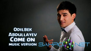 Odilbek Abdullayev - Come on (new music)