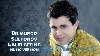 Dilmurod Sultonov - Galib geting (new music)