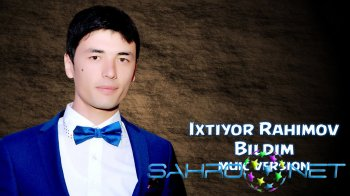 Ixtiyor Rahimov - Bildim (new music)