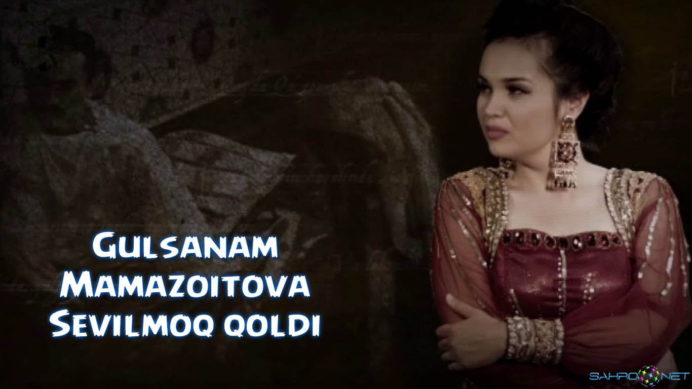 Gulsanam Mamazoitova 2016 - Sevilmoq qoldi