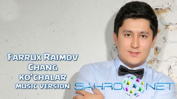 Farrux Raimov - Chang ko'chalar (new music)