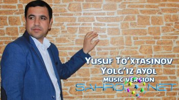 Yusuf To'xtasinov - Yolg'iz ayol (new music)