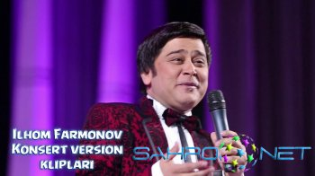 Ilhom Farmonov - Konsert version kliplari