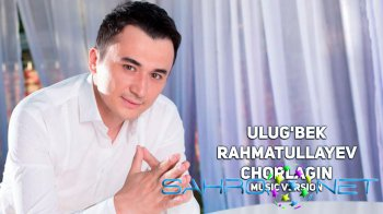 Ulug'bek Rahmatullayev - Chorlagin (music version)